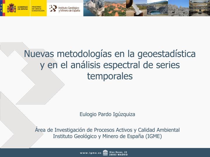 Nuevas metodologías en la geoestadística y en el análisis espectral de series temporales
