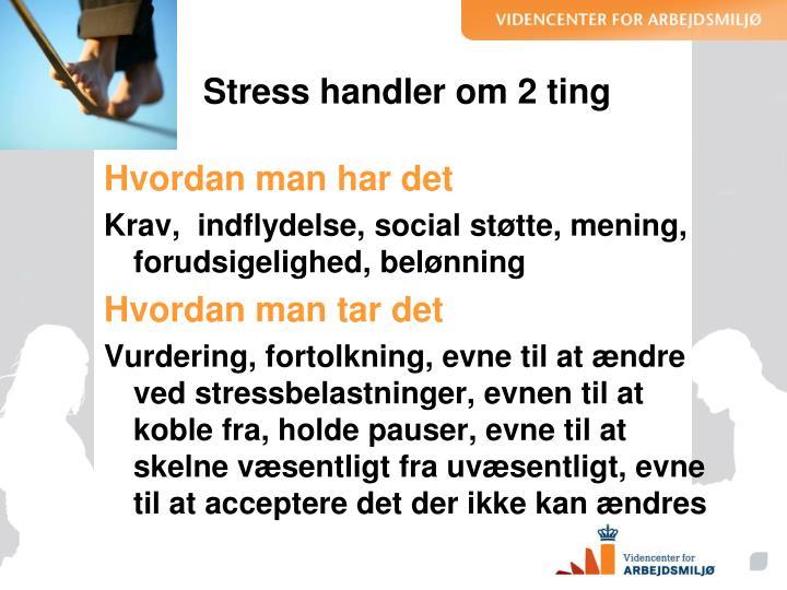 Stress handler om 2 ting