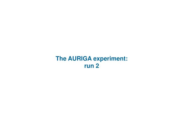 The AURIGA experiment: run 2