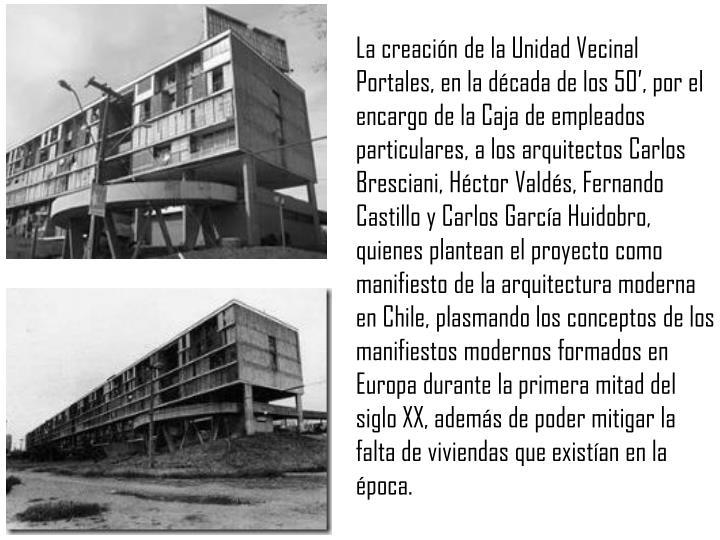 La creación de la Unidad Vecinal Portales, en la década de los 50', por el encargo de la Caja de empleados particulares, a los arquitectos Carlos