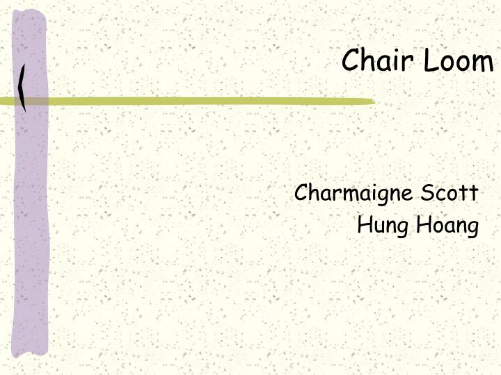 Chair loom
