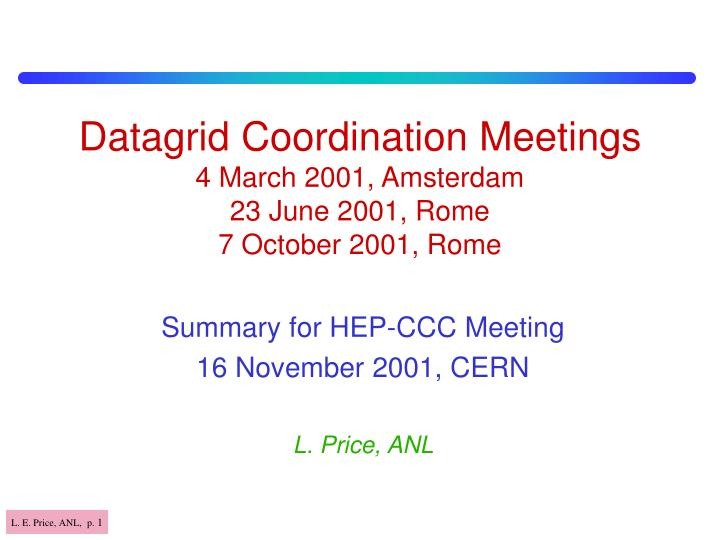 Datagrid coordination meetings 4 march 2001 amsterdam 23 june 2001 rome 7 october 2001 rome