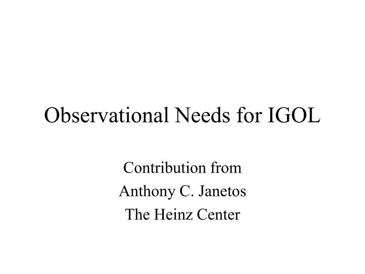 Observational needs for igol
