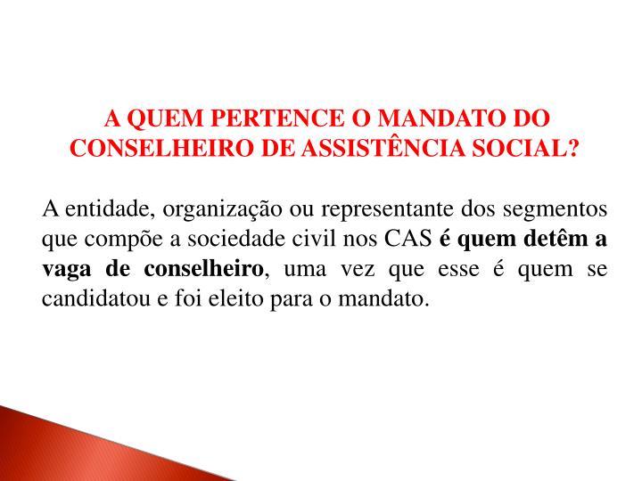 A QUEM PERTENCE O MANDATO DO CONSELHEIRO DE ASSISTÊNCIA SOCIAL?