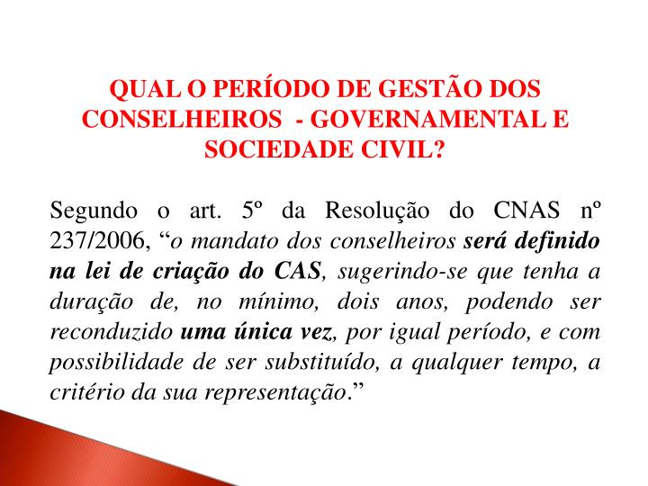 QUAL O PERÍODO DE GESTÃO DOS CONSELHEIROS  - GOVERNAMENTAL E SOCIEDADE CIVIL?