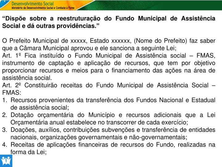 """""""Dispõe sobre a reestruturação do Fundo Municipal de Assistência Social e dá outras providências."""""""