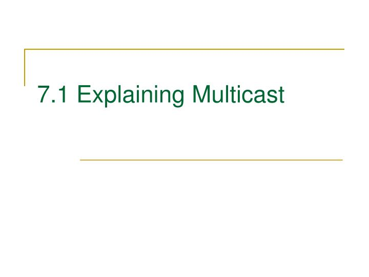 7.1 Explaining Multicast