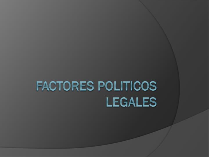 FACTORES POLITICOS LEGALES