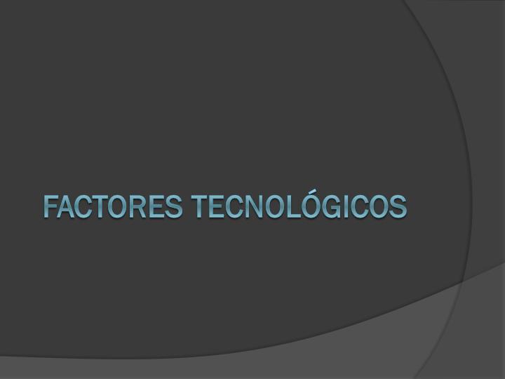 FACTORES TECNOLGICOS