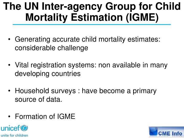 The UN Inter-agency Group for Child Mortality Estimation (IGME)