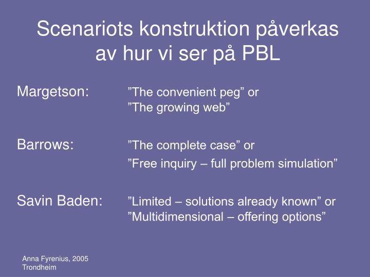 Scenariots konstruktion påverkas av hur vi ser på PBL