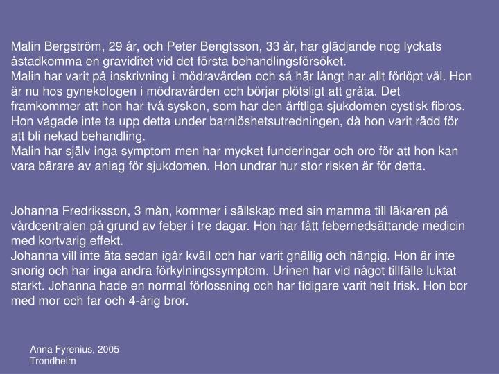 Malin Bergström, 29 år, och Peter Bengtsson, 33 år, har glädjande nog lyckats åstadkomma en graviditet vid det första behandlingsförsöket.
