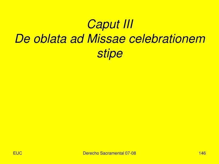 Caput III