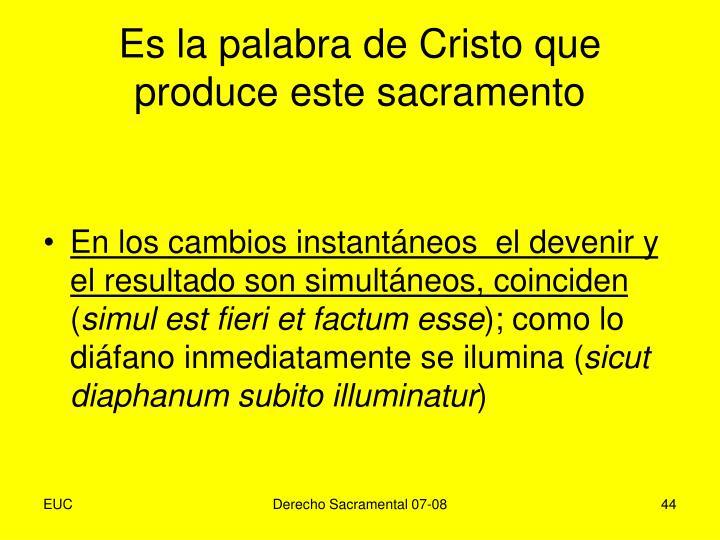 Es la palabra de Cristo que produce este sacramento
