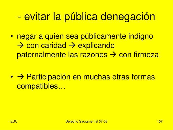 - evitar la pública denegación