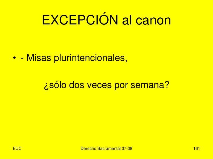EXCEPCIÓN al canon