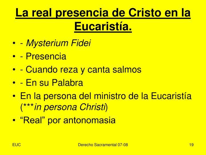 La real presencia de Cristo en la Eucaristía.