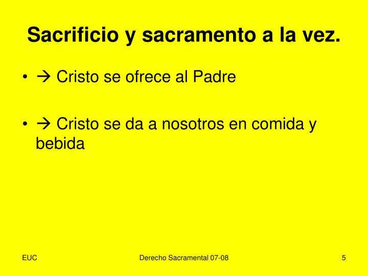 Sacrificio y sacramento a la vez.
