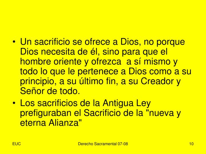 Un sacrificio se ofrece a Dios, no porque Dios necesita de él, sino para que el hombre oriente y ofrezca  a sí mismo y todo lo que le pertenece a Dios como a su principio, a su último fin, a su Creador y Señor de todo.