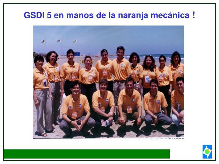GSDI 5 en manos de la naranja mecánica