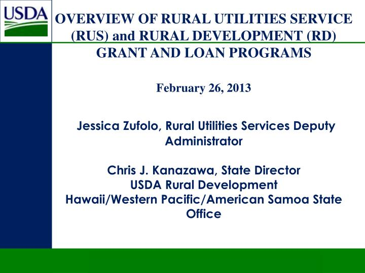 OVERVIEW OF RURAL UTILITIES SERVICE (RUS) and RURAL DEVELOPMENT (RD)