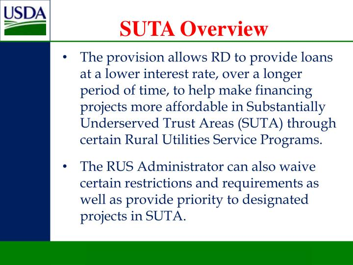 The provision allows RD to provide loans at a lower interest rate, over a longer period of time, to help make financing projects more affordable in Substantially Underserved Trust Areas (SUTA) through certain Rural Utilities Service Programs.