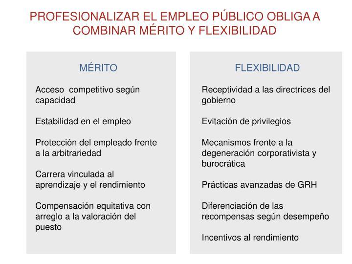 PROFESIONALIZAR EL EMPLEO PÚBLICO OBLIGA A COMBINAR MÉRITO Y FLEXIBILIDAD