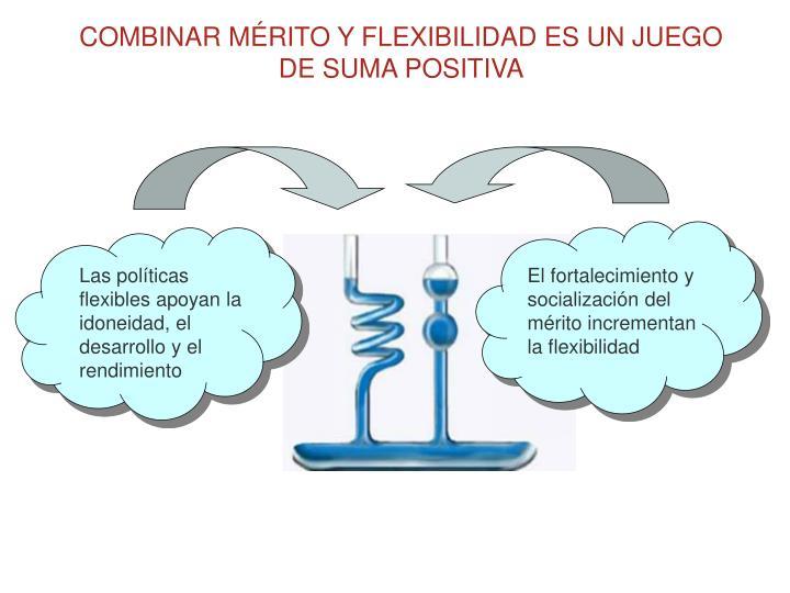 COMBINAR MÉRITO Y FLEXIBILIDAD ES UN JUEGO DE SUMA POSITIVA