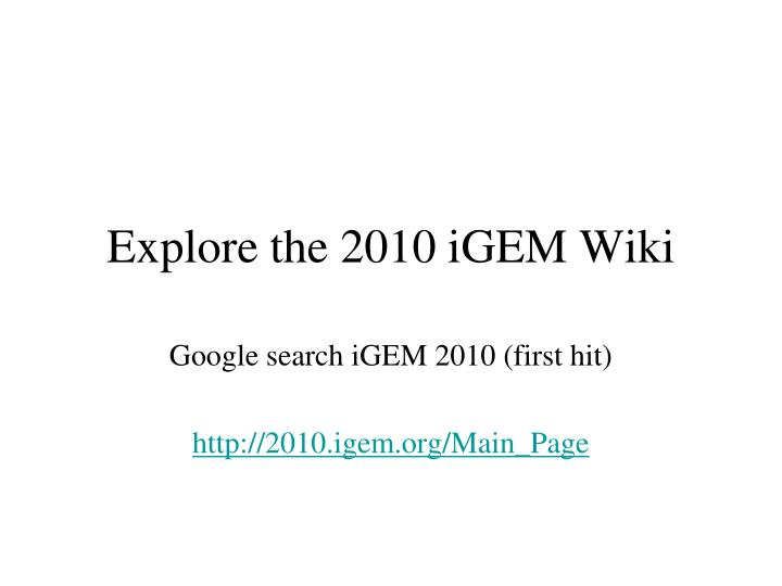Explore the 2010 iGEM Wiki