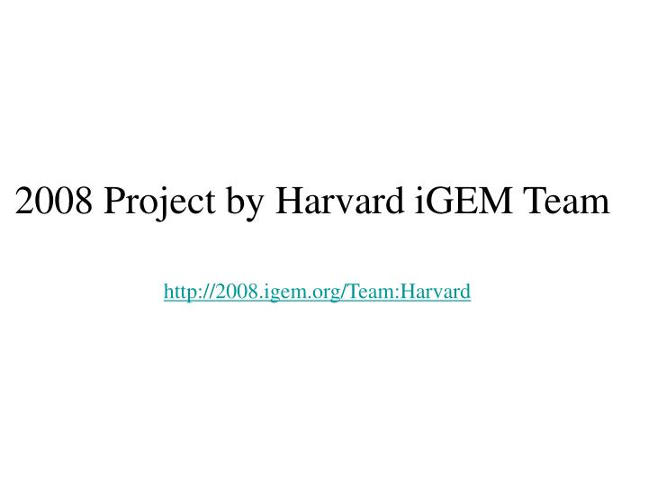 2008 Project by Harvard iGEM Team