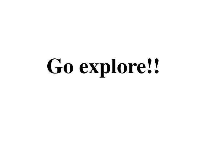 Go explore!!