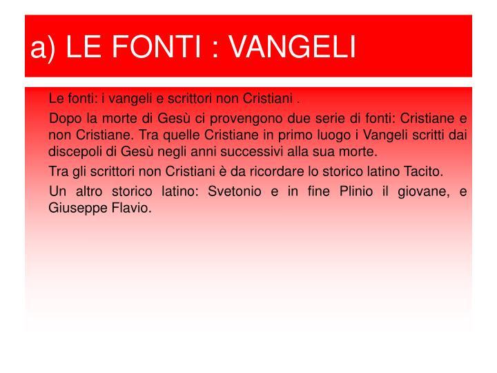 a) LE FONTI : VANGELI