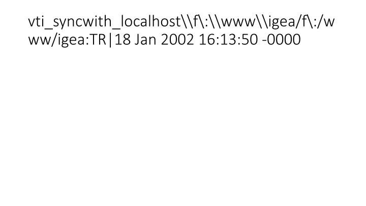 vti_syncwith_localhost\\f\:\\www\\igea/f\:/www/igea:TR|18 Jan 2002 16:13:50 -0000