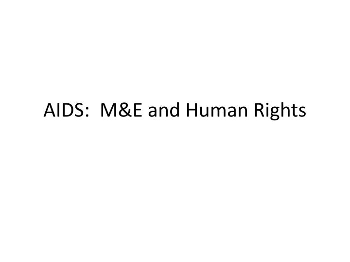 AIDS:  M&E and Human Rights
