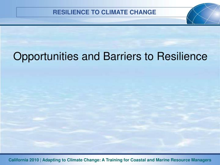Opportunities and Barriers to Resilience