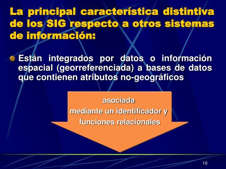La principal característica distintiva de los SIG respecto a otros sistemas de información: