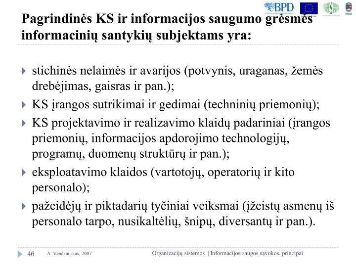 Pagrindinės KS ir informacijos saugumo grėsmės informacinių santykių subjektams yra: