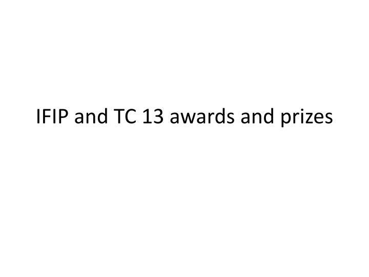 Ifip and tc 13 awards and prizes