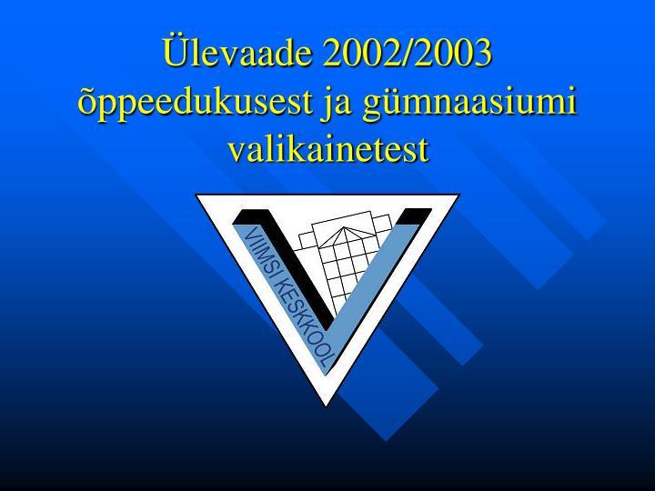 Ülevaade 2002/2003 õppeedukusest ja gümnaasiumi valikainetest