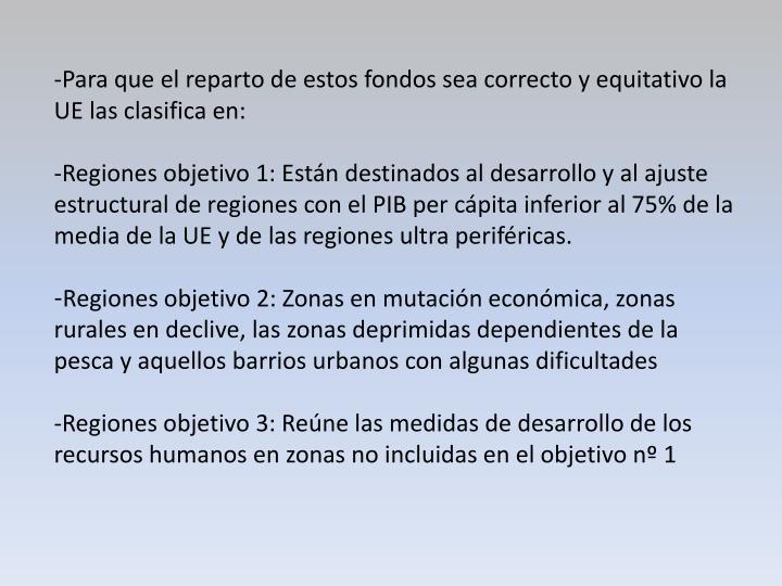 -Para que el reparto de estos fondos sea correcto y equitativo la UE las clasifica en: