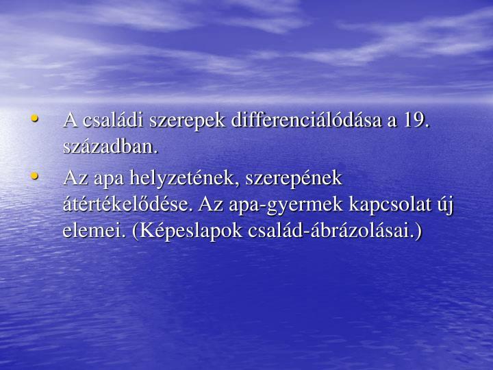 A csaldi szerepek differencildsa a 19. szzadban.
