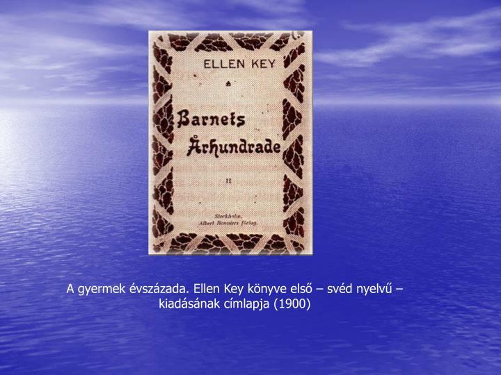 A gyermek vszzada. Ellen Key knyve els  svd nyelv  kiadsnak cmlapja (1900)