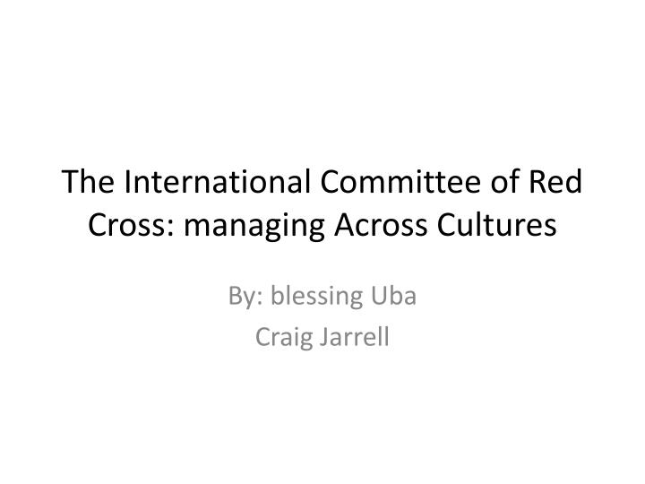 The international committee of red cross managing across cultures