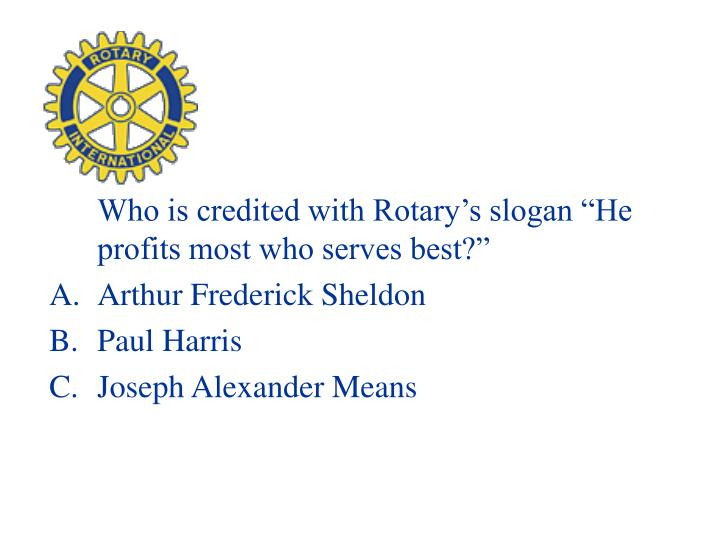 "Who is credited with Rotary's slogan ""He profits most who serves best?"""