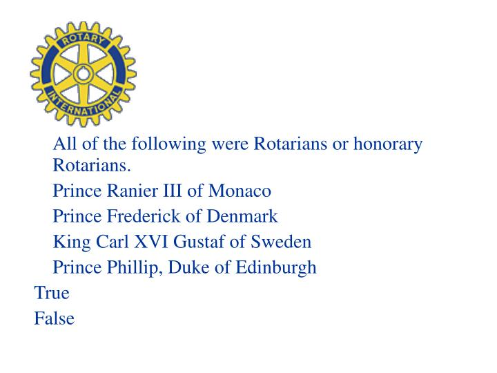 All of the following were Rotarians or honorary Rotarians.