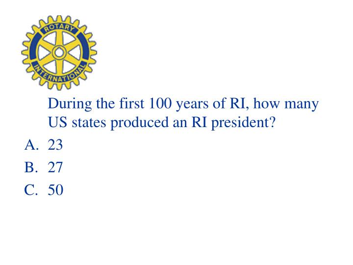 During the first 100 years of RI, how many US states produced an RI president?