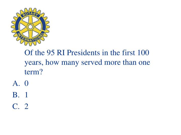 Of the 95 RI Presidents in the first 100 years, how many served more than one term?
