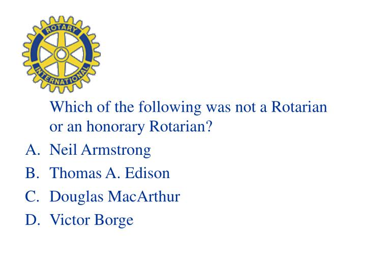 Which of the following was not a Rotarian or an honorary Rotarian?
