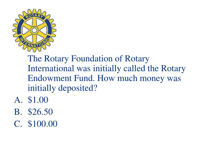 The Rotary Foundation of Rotary International was initially called the Rotary Endowment Fund. How much money was initially deposited?
