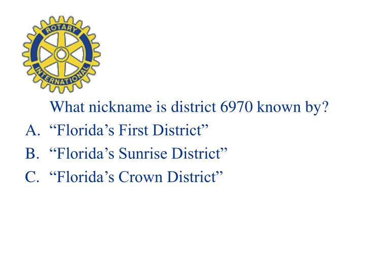 What nickname is district 6970 known by?
